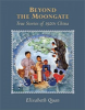 Beyond the Moongate: True Stories of 1920s China
