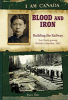 Blood and Iron: Building the Railway, Lee Heen-gwong, British Columbia, 1882